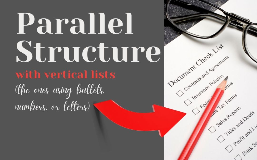 Parallel Structure with Vertical Lists (Bullets, Numbers, Letters)