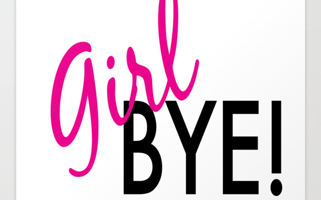 Girl, Bye!  5 Clues You're in a Fake Friendship *** GLG Throwback 5/25/16***