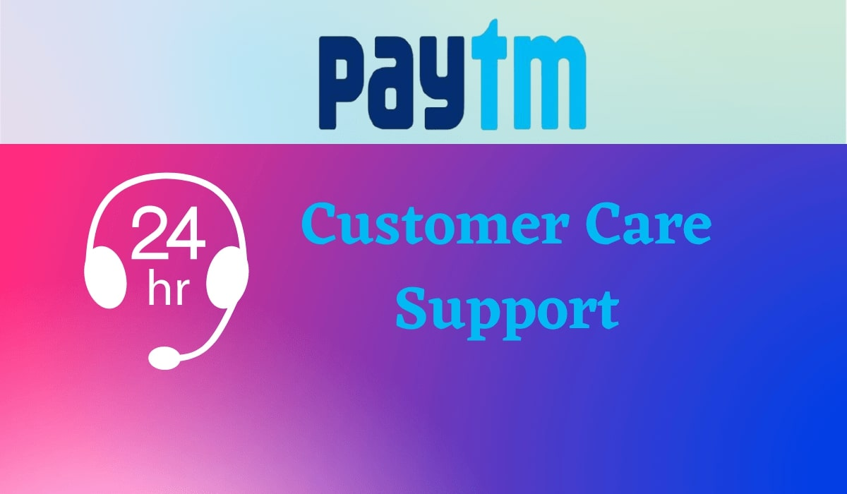 Paytm Customer Care Number: 24/7 Supports