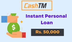 CashTM Loan: Apply Instant Personal Loan Rs. 50,000