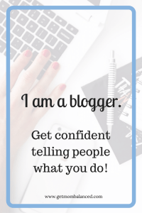 """New blogger? Seasons blogger? Need tips for getting confident saying """"I am a blogger"""" once you've started a blog? Read this!"""