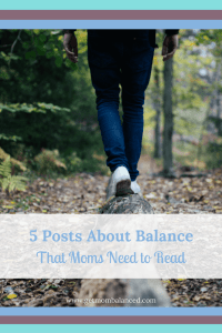 Learn about balance from these 5 moms- great tips and advice in these posts about balance.