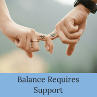 To create balance in your life, you need support | Balance cannot be achieved on your own.