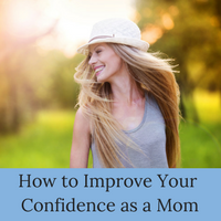 It's normal to have negative thoughts. Improve your confidence as a mom.