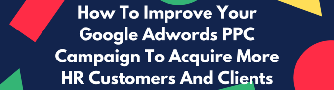 How To Improve PPC Campaign To Get More Human Resources Customers