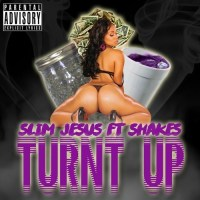 Slim Jesus Ft. Shakes - Turnt Up [Audio]