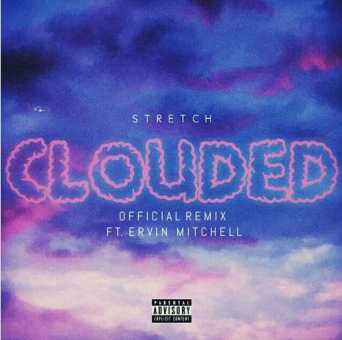 """Stretch Ft. Ervin Mitchell - """"Clouded"""" (Official Remix) [Audio]"""