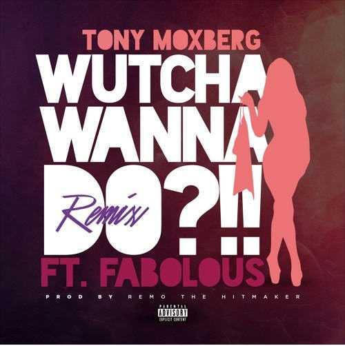 """Tony Moxberg feat. Fabulous - """"Wutcha Wana Do?!!"""" (Remix) (Prod. By: Remo The Hitmaker) [Audio]"""