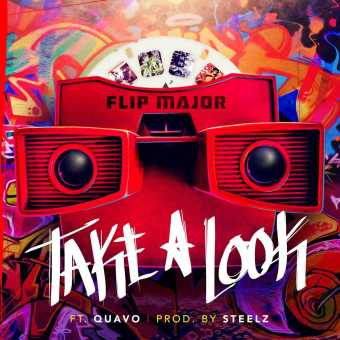 "Flip Major Feat. Quavo – ""Take A Look"" (Prod. By Steelz) [Audio]"