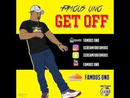 "Famous Uno – ""Get Off"" (Prod by TeeGee) #RatchetGod [Audio]"