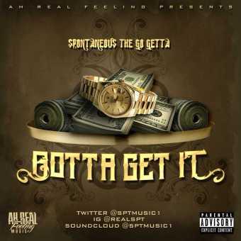 "Spontaneous The Go Getta – ""Gotta Get It"" [Audio]"