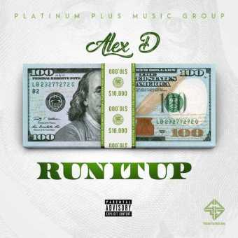 "Alex D Releases Self-Produced Single ""RUN IT UP"" [Audio]"