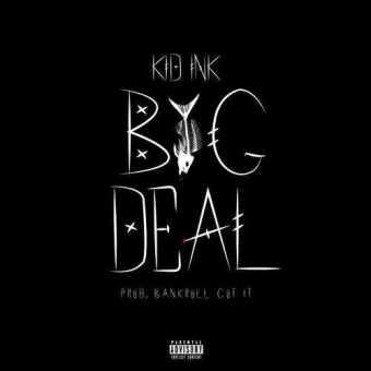 KID INK | BIG DEAL [AUDIO]
