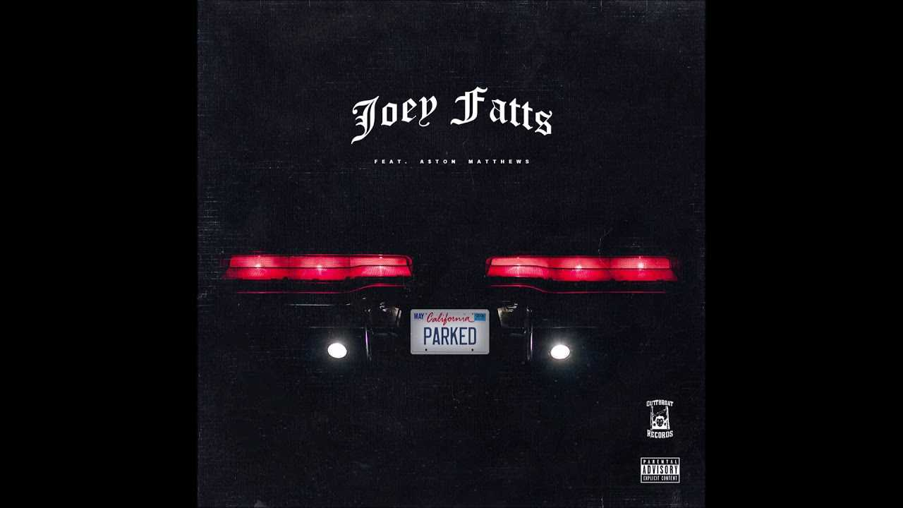 """Joey Fatts feat. A$ton Matthews - """"Parked"""" OFFICIAL VERSION"""