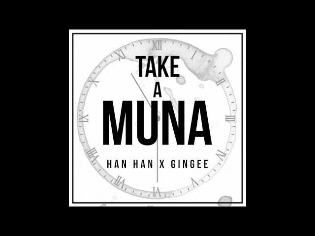 "Han Han feat. Gingee - ""Take A Muna"" OFFICIAL VERSION"