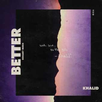 New Single: Khalid | Better (noclue? Remix) [Audio]