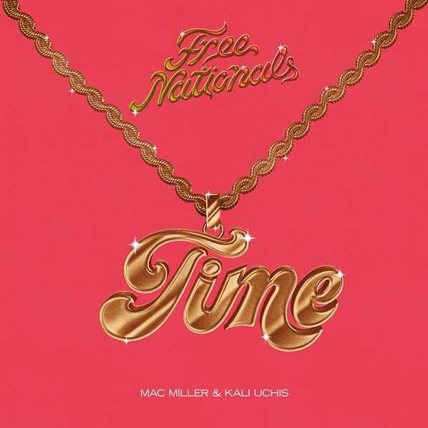 New Single: Free Nationals - Time (ft. Kali Uchis, Mac Miller) [Audio]