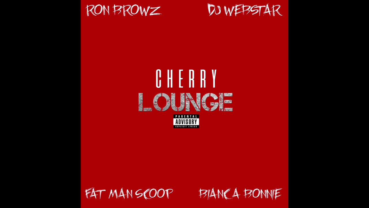 DJ Webstar Ft. Ron Browz, Bianca Bonnie & FatMan Scoop | Cherry Lounge [Audio]
