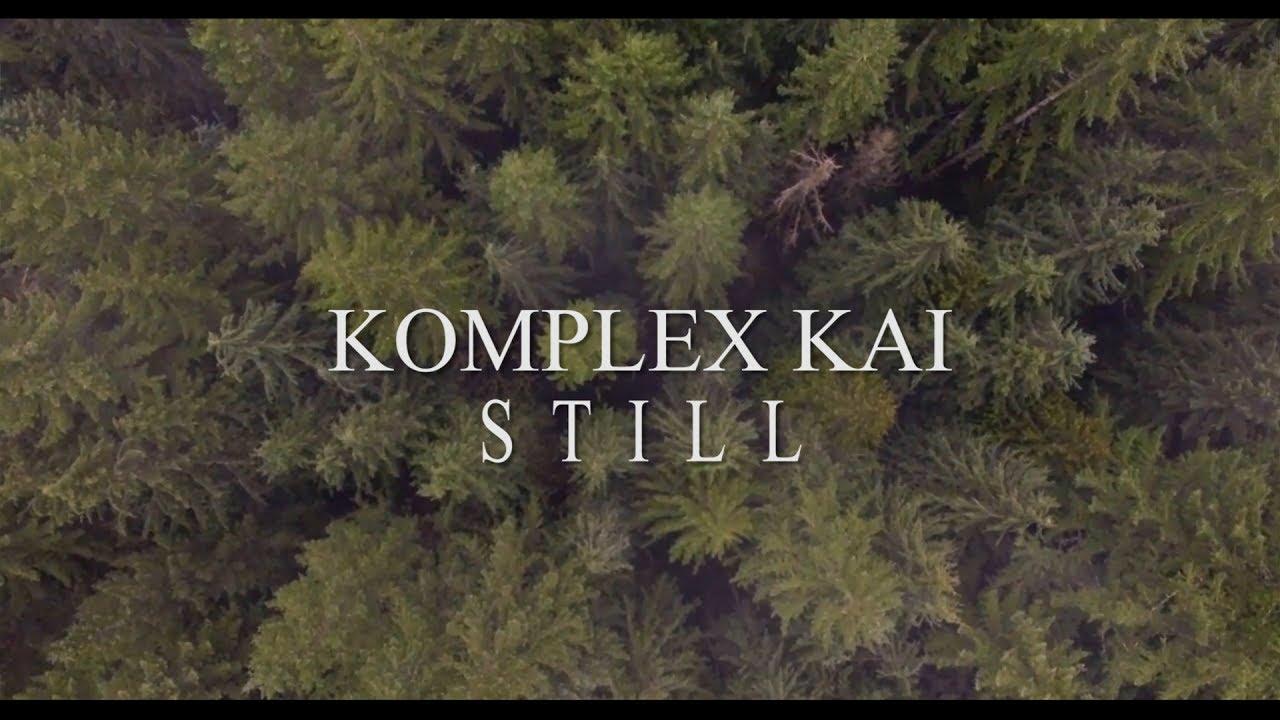 """Komplex Kai - """"Still"""" [Video]"""