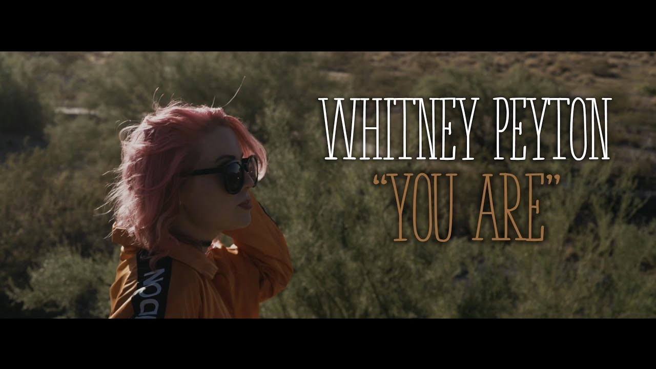 WHITNEY PEYTON - You Are (Official Music Video)