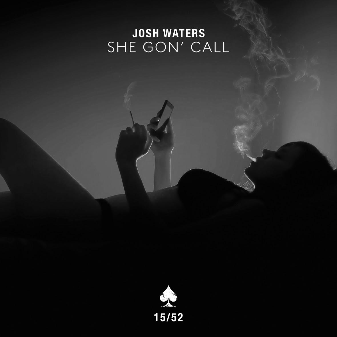 "Josh Waters - ""She Gon' Call"""