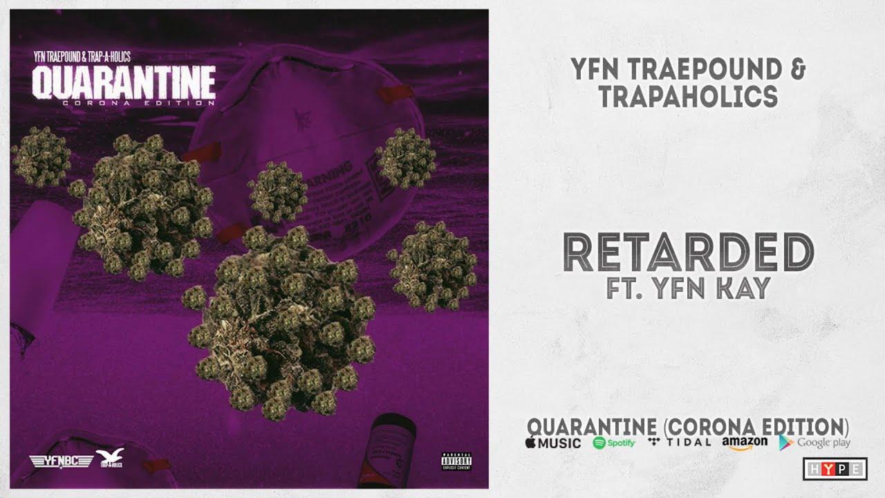YFN TraePound - Retarded Ft. YFN Kay (Quarantine - Corona Edition)