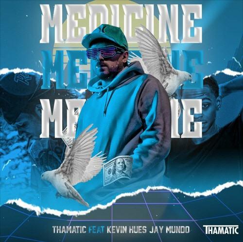Thamatic Ft. Kevin Hues, Jay Mundo - MEDICINE