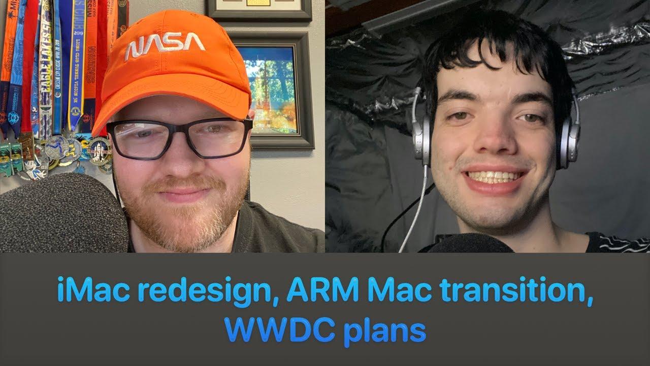 iMac redesign, ARM Mac transition, WWDC plans