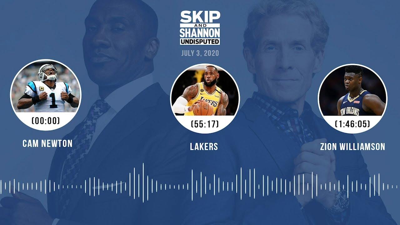 Cam Newton, Lakers, Zion Williamson (7.3.20) | UNDISPUTED Audio Podcast