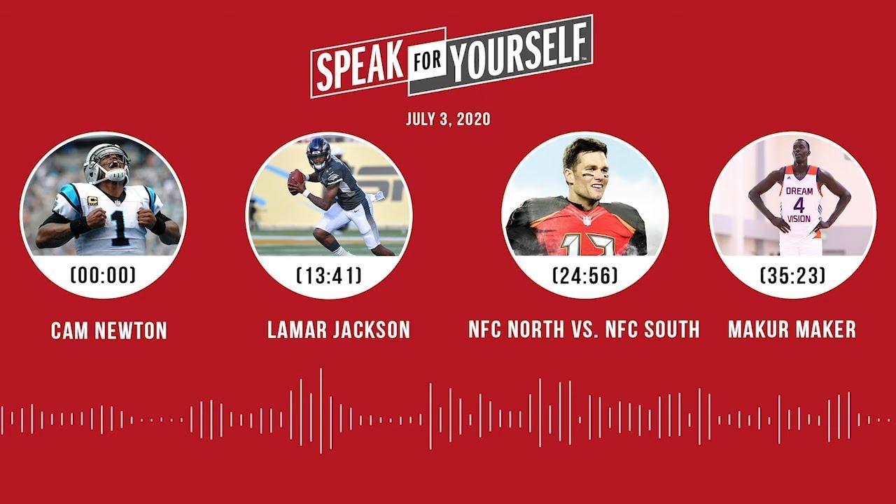 Cam Newton, Lamar, NFC North vs. NFC South, Makur Maker (7.3.20)   SPEAK FOR YOURSELF Audio Podcast