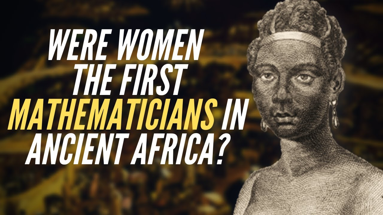 Were Women The First Mathematicians In Ancient Africa?