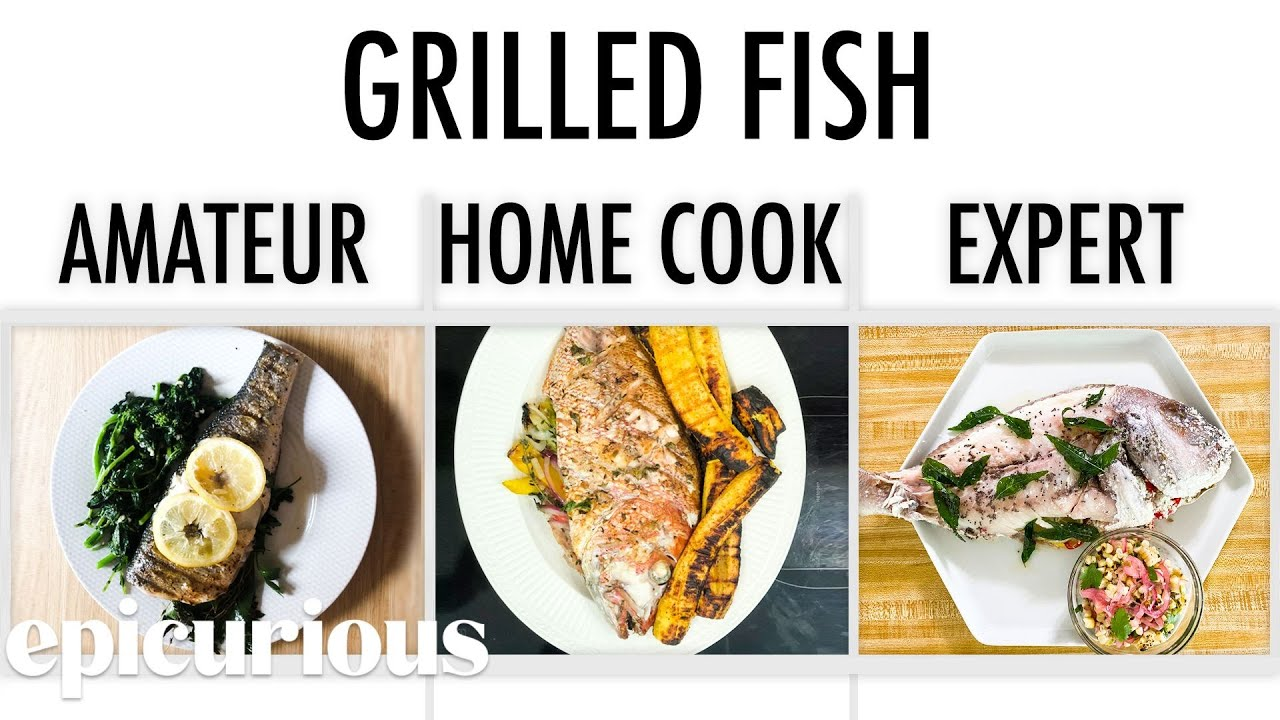 4 Levels of Grilled Fish: Amateur to Food Scientist | Epicurious