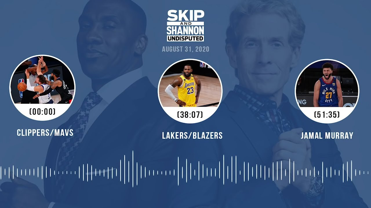 Clippers/Mavs, Lakers/Blazers, Jamal Murray (8.31.20) Audio Podcast   UNDISPUTED