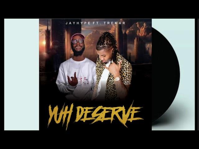Jay Hype - Yuh Deserve ft.Trekar (Audio)