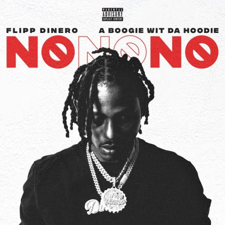 """Flipp Dinero Releases New Song """"NO NO NO"""" Featuring A Boogie Wit Da Hoodie!"""