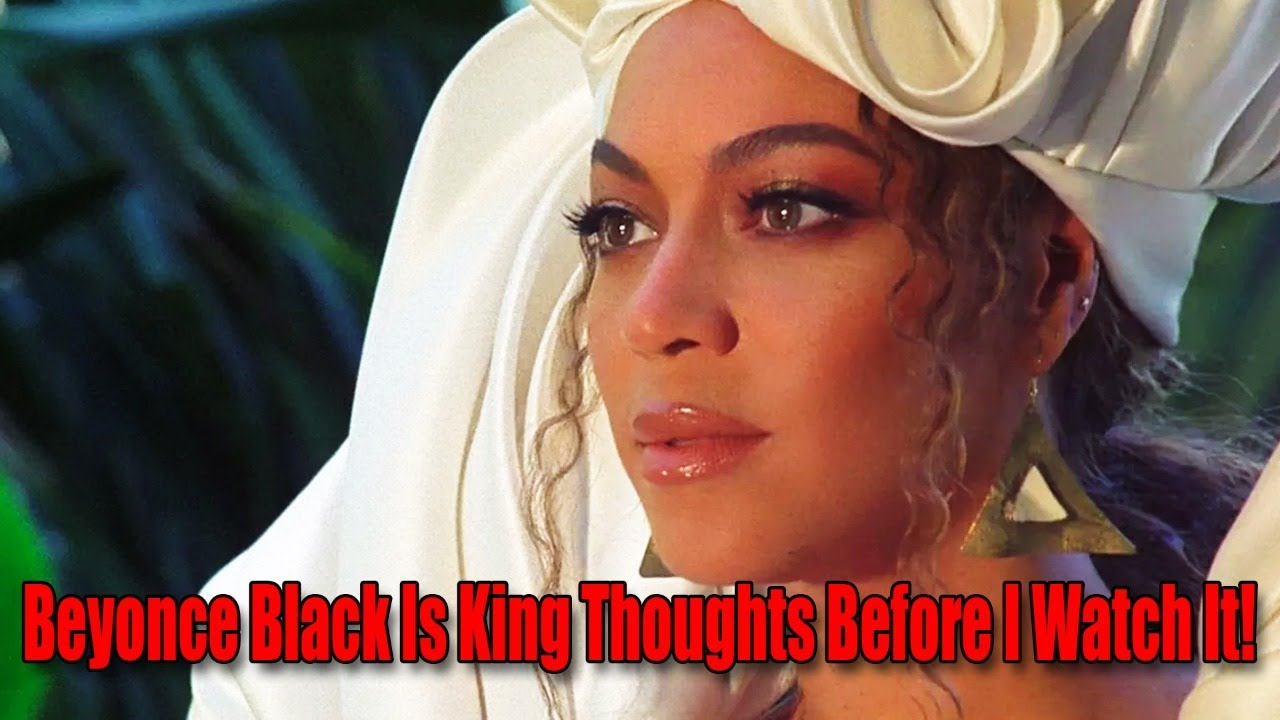 Beyonce Black Is King Thoughts Before I Watch It