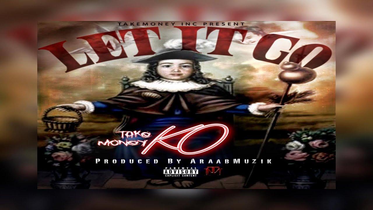 Take Money KO - Let It Go (Prod. By araabMUZIK) (2020 New Official Audio) (Dream Katxher LP)