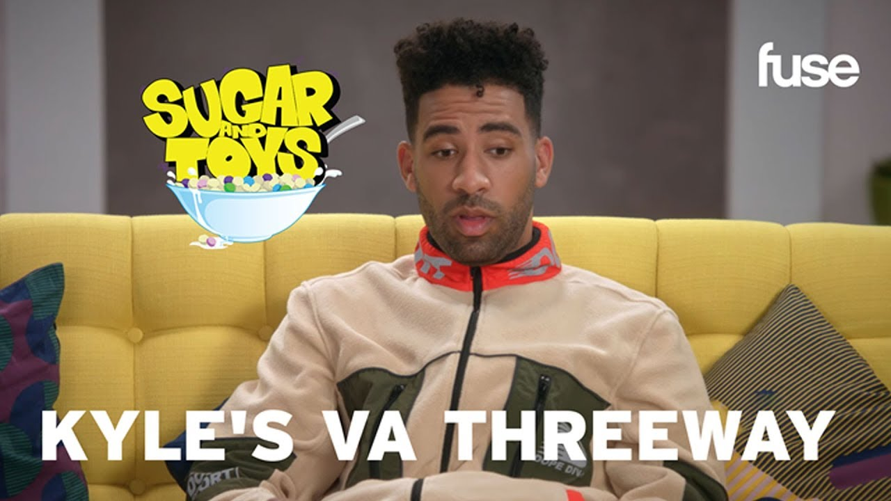 Kyle's VA Threeway   Sugar and Toys   Fuse