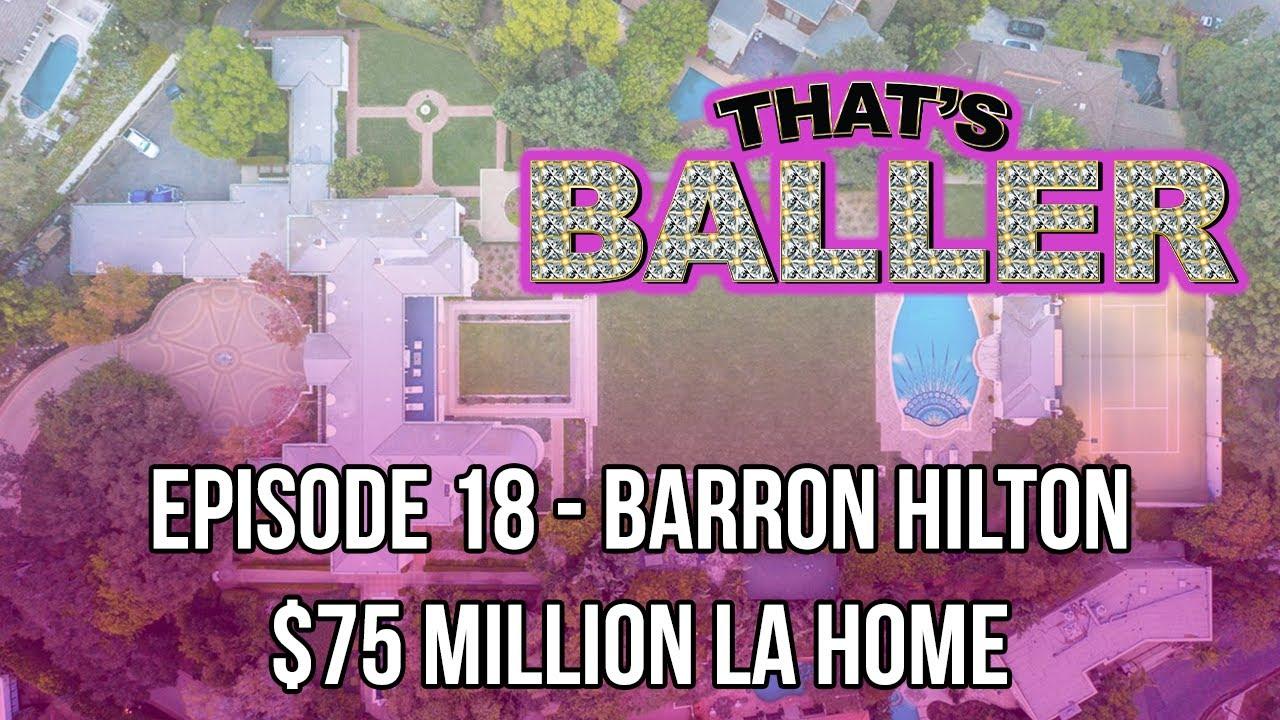 That's Baller - Episode 18 - Barron Hilton $75 Million LA Home