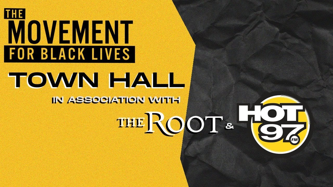 The Movement for Black Lives Town Hall in Association with The Root & Hot 97