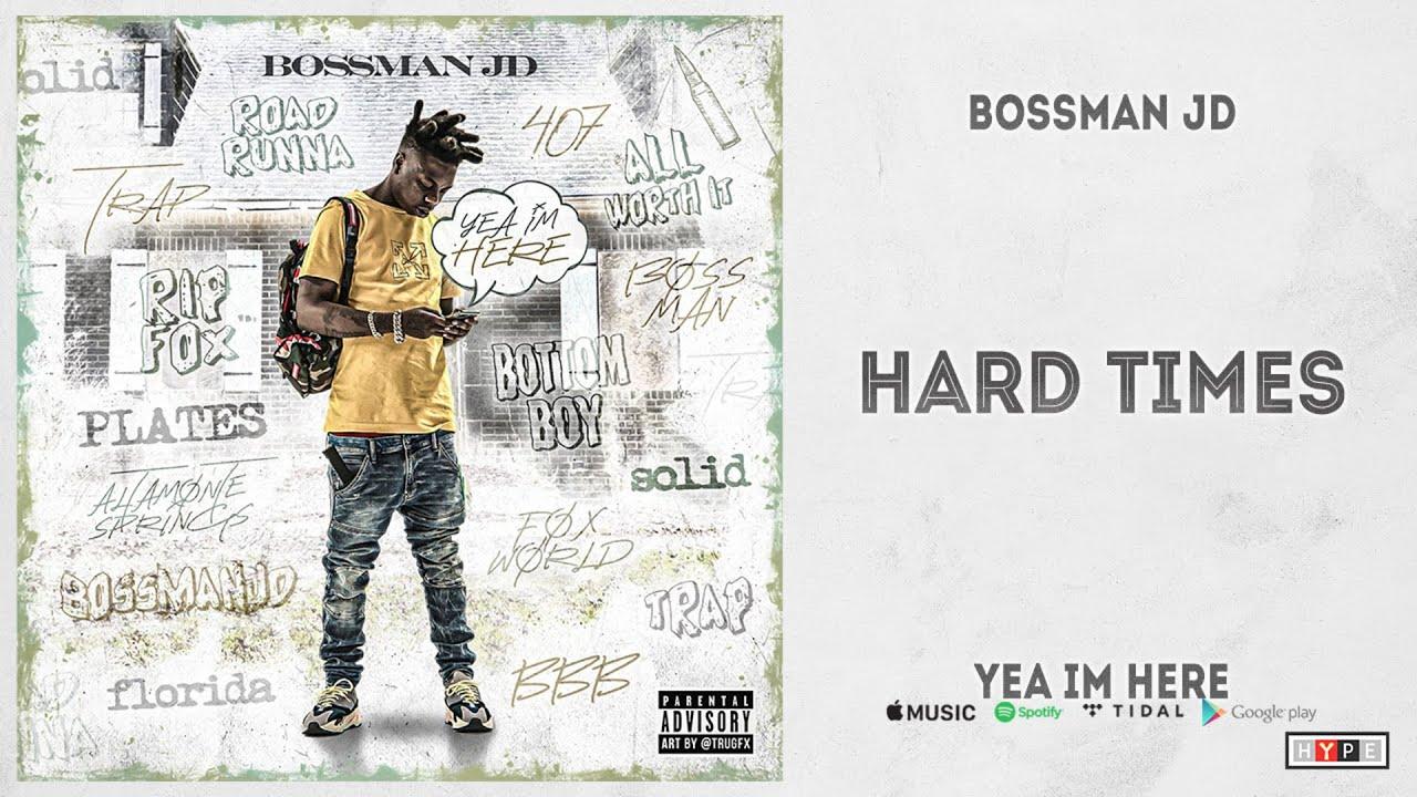 "Bossman JD - ""Hard Times"" (Yea Im Here)"