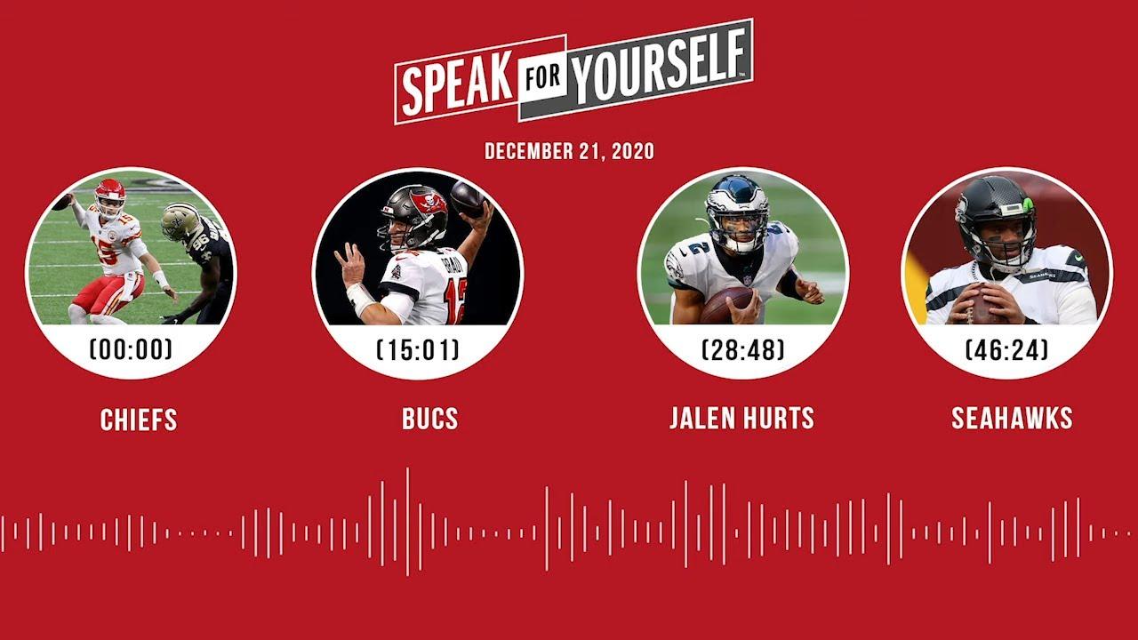 Chiefs, Bucs, Jalen Hurts, Seahawks (12.21.20) | SPEAK FOR YOURSELF Audio Podcast