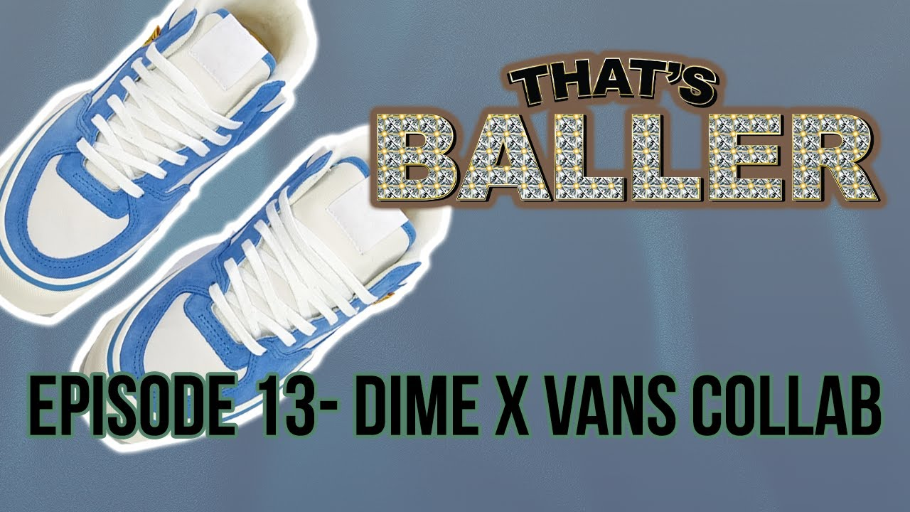 That's Baller - Episode 13- Dime X Vans Collab