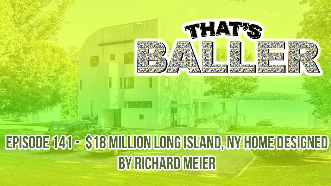 That's Baller - Episode 141 - $18 Million Long Island, NY Home Designed by Richard Meier