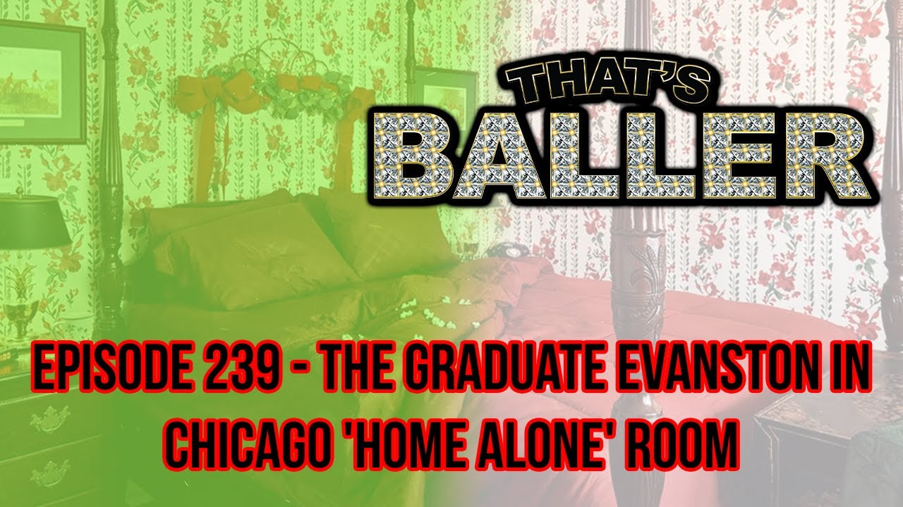 That's Baller - Episode 239 - The Graduate Evanston in Chicago 'Home Alone' Room