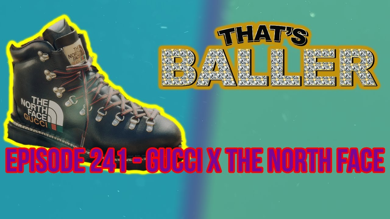 That's Baller - Episode 241 - Gucci x The North Face