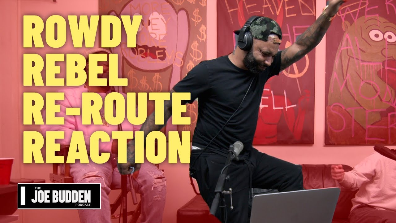 Joe Reacts to Rowdy Rebel's 'Re-Route' | The Joe Budden Podcast