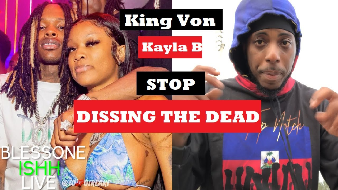 King Von Sister Kayla B Needs to Stop Dissing The Dead (The Truth)