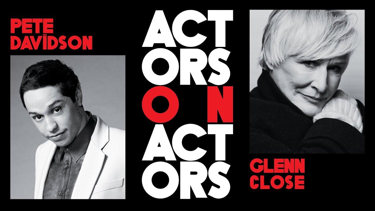 Pete Davidson Tells Glenn Close He Thought She Was British   Actors on Actors