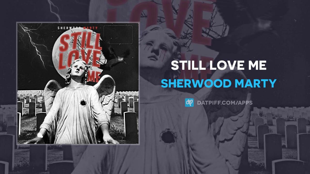 Sherwood Marty - Still Love Me (AUDIO)